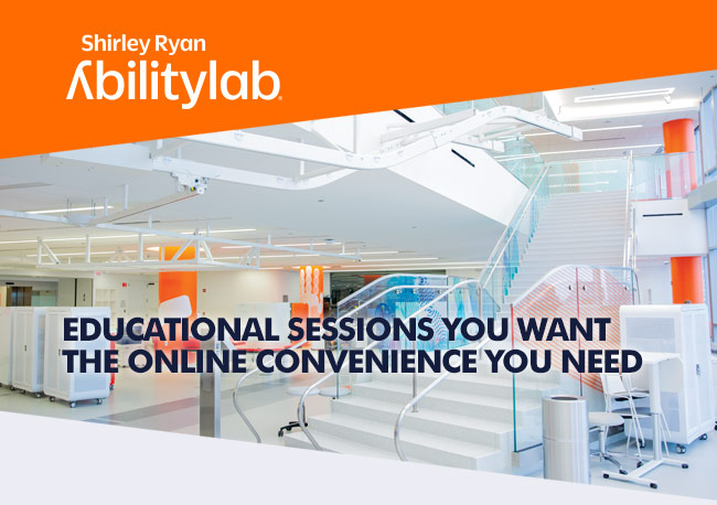 Shirley Ryan AbilityLab - EDUCATIONAL SESSIONS YOU WANT
